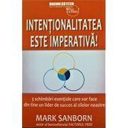 Intentionalitatea este imperativa! - Mark Sanborn