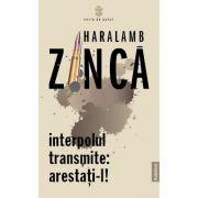 Interpolul transmite: arestati-l! - Haralamb Zinca