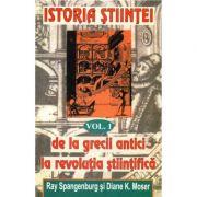 Istoria stiintei Vol. 1 - Ryan Spangeburg, Diane K. Moser
