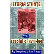 Istoria Stiintei vol. 2 - Secolul al XVIII-lea - Ryan Spangeburg, Diane K. Moser