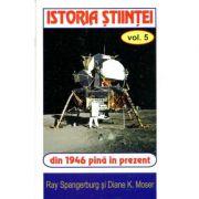 Istoria stiintei Vol. 5 - Ryan Spangeburg, Diane K. Moser
