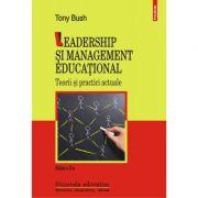 Leadership si management educational. Teorii si practici actuale - Editia a II-a revizuita si adaugita, autor Tony Bush