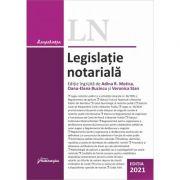 Legislatie notariala. Editia 2021 - Adina R. Motica, Oana-Elena Buzincu, Veronica Stan