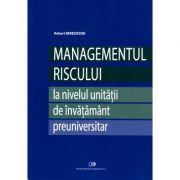 MANAGEMENTUL RISCULUI - la nivelul unitatii de invatamant preuniversitar - Robert Berezovsky