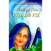 Nume de cod: Vita de vie vol. 1 Geneza - Dragomir Dumitrache