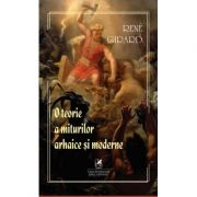 O teorie a miturilor arhaice si moderne - Rene Girard