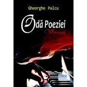 Oda Poeziei. Versuri - Gheorghe Palcu