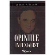Opiniile unui ziarist - George Vioreanu