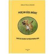 Picut, un catel dragut. Carte de colorat cu poezii pentru copii - Emilia-Paula Zagavei