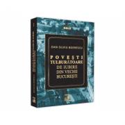 Povesti tulburatoare de iubire din Vechii Bucuresti - Dan-Silviu Boerescu