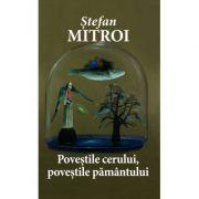 Povestile cerului povestile pamantului - Stefan Mitroi