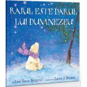 Raiul este darul lui Dumnezeu - Lisa Tawn Bergren, Laura J. Bryant
