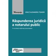 Raspunderea juridica a notarului public in context national si european - Ionut Alexandru Toader