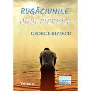 Rugaciunile unui pierdut. Versuri - George Rizescu