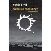 Salbaticii copii dingo. Editia a II-a - Vasile Ernu