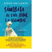 Sambata in care totul s-a schimbat - Sophie Van Llewyn