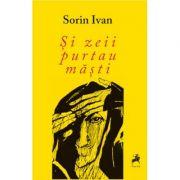 Si zeii purtau masti - Sorin Ivan