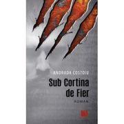 Sub Cortina de Fier - Andrada Costoiu