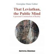 That Leviathan, the Public Mind. A personal Construction of Reality - Georgina Oana Gabor
