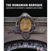 The Romanian Baroque, Gestures of Authority, Answers, and Echoes - Constantin Hosiiuc