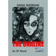 The Unalike. An SF Novel - Oana Noorani