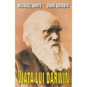 Viata lui Darwin - Michael White, John Gribbin