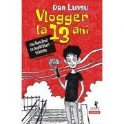 Vlogger la 13 ani sau Buncarul cu bunataturi trasnite - Dan Lungu