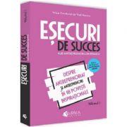 Esecuri de succes ale antreprenorilor romani. Volumul I - Despre antreprenoriat si antreprenori in 18 povesti inspirationale