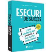 Esecuri de succes ale antreprenorilor romani. Volumul III - Despre antreprenoriat si antreprenori in 17 povesti inspirationale