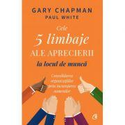 Cele 5 limbaje ale aprecierii la locul de munca - Gary Chapman, Paul White