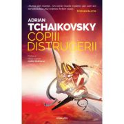 Copiii distrugerii (Seria Copiii timpului, partea a II-a) - Adrian Tchaikovsky