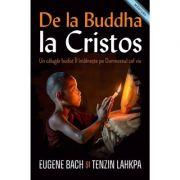 De la Buddha la Cristos. Un calugar budist Il intalneste pe Dumnezeul cel viu - Eugene Bach, Tenzin Lahkpa