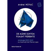 De maine suntem pamant fierbinte. Antologie 2001-2021 (editie cartonata) - Andrei Novac