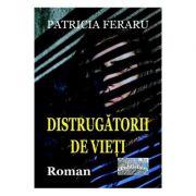 Distrugatorii de vieti - Patricia Feraru