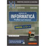 INFORMATICA, Manual pentru clasa a XI-a. Profilul real-intensiv. Pascal si C++ - Sorin Tudor