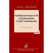Institutii procesual civile in jurisprudenta Curtii Constitutionale - Ioan Les, Marian Enache