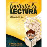 Invitatie la lectura. Auxiliar pentru orele de lectura pentru clasa a III-a - Corina Palade, Filareta Rumega