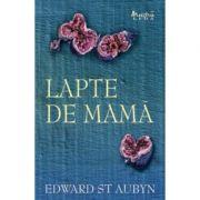 Lapte de mama - Edward St. Aubyn