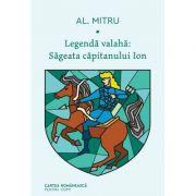 Legenda valaha. Sageata capitanului Ion. Volumul I - Alexandru Mitru