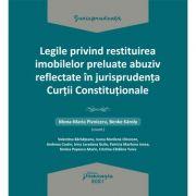 Legile privind restituirea imobilelor preluate abuziv reflectate in jurisprudenta Curtii Constitutionale