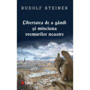 Libertatea de a gandi si minciuna vremurilor noastre - Rudolf Steiner