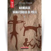 Manualul vanatorului de poeti, Vol. 2 - Nicolae Coande