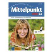 Mittelpunkt neu B2, Lehrbuch. Deutsch als Fremdsprache für Fortgeschrittene - Albert Daniels, Renate Köhl-Kuhn