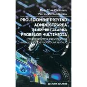 Prolegomene privind administrarea si expertizarea probelor multimedia - Doru Ioan Cristescu, Victor Catalin Enescu
