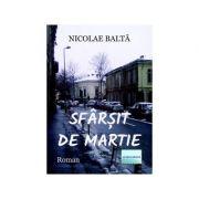 Sfarsit de martie. Roman - Nicolae Balta