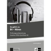 So geht's zu B1 - Hören. Prüfungsvorbereitung Goethe-/ÖSD-Zertifikat B1, Lehrerhandbuch - Uta Loumiotis