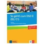 So geht's zum DSD II (B2/C1) Neue Ausgabe, Testbuch. Testbuch mit Leitfaden fur die mundliche Prufung