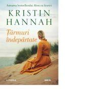 Tarmuri indepartate - Kristin Hannah