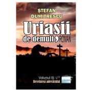 Uriasii de demult. Revelarea adevarului Vol. 3 - Stefan Dumitrescu