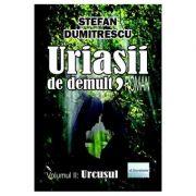 Uriasii de demult. Urcusul Vol. 2 - Stefan Dumitrescu
